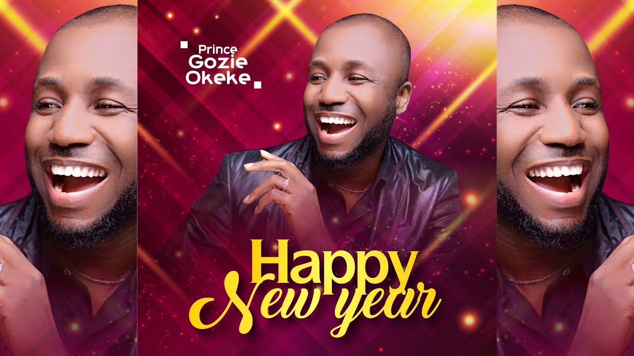 Download Prince Gozie Okeke - HAPPY NEW YEAR | Video collection