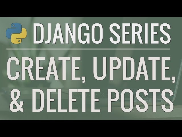 Python Django Tutorial: Full-Featured Web App Part 10 - Create, Update, and Delete Posts