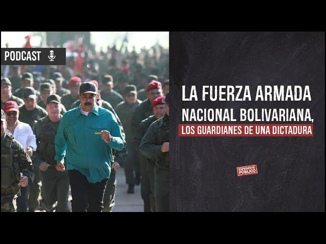 La Fuerza Armada Nacional Bolivariana, los guardianes de una dictadura