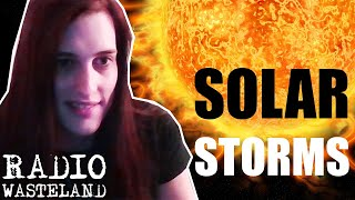 What's Up With Solar Storms? - News from the Wasteland