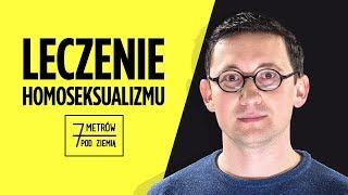 """Jak w Polsce usiłuje się """"leczyć"""" HOMOSEKSUALIZM? - 7 metrów pod ziemią #19"""