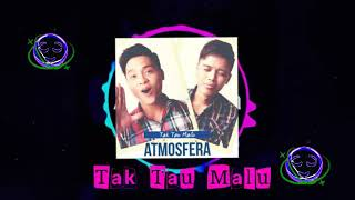 Atmosfera - Tak Tau Malu (DJ Remix) || Lagu Viral Tik Tok 2018