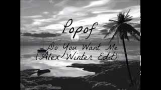 Popof - Do You Want Me (Alex Winter Edit) FREE DOWNLOAD