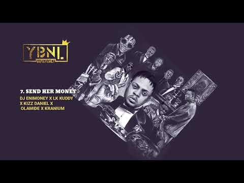 YBNL Mafia Family ft. DJ Enimoney X Kizz Daniel X LK Kuddy X Olamide X Kranium - Send her money