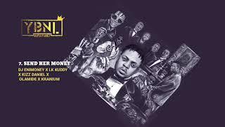YBNL Mafia Family ft DJ Enimoney X Kizz Daniel X LK Kuddy X Olamide X Kranium - Send her money