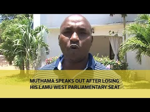 Muthama speaks out after losing his Lamu west parliamentary seat