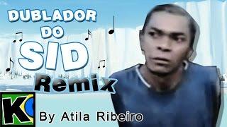 Dublador do Sid (É desse jeito) - Remix (AtilaKw - Konversão)