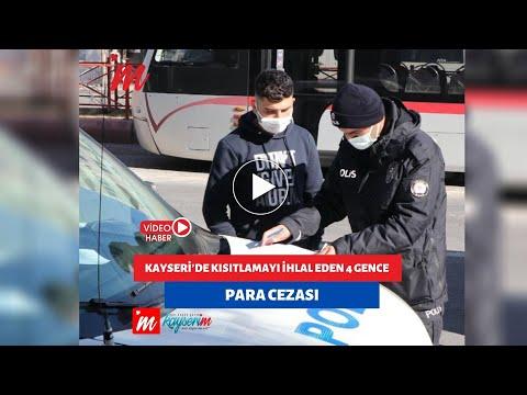 Kayseri'de kısıtlamayı ihlal eden 4 gence para cezası