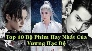 TOP 10 BỘ PHIM HAY NHẤT CỦA VƯƠNG HẠC ĐỆ | NHỮNG PHIM SẮP KHỞI CHIẾU 2021 | Chang Ny