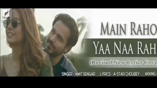 Main Rahoon Ya Na Rahoon_ Revised Version _ ft. Amit Sengar