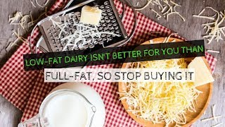 Low Fat Dairy Isn't Better For You Than Full Fat, So Stop Buying It