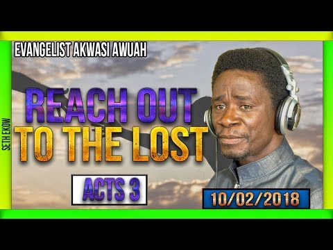 Reach Out To  The Lost - Evangelist Akwasi Awuah