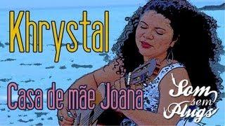 Khrystal - Casa de Mãe Joana [SOM SEM PLUGS]