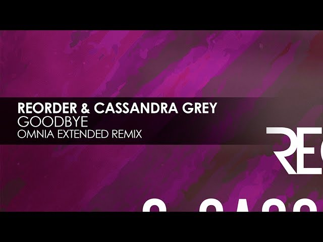 ReOrder & Cassandra Grey - Goodbye (Omnia Extended Remix)