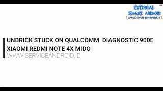 Xiaomi Redmi Note 4X Mido Unbrick Stuck mode Qualcomm HS USB Diagmostic 900E