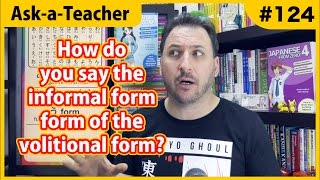 How do you say informal volitional form? - Ask a Teacher #124