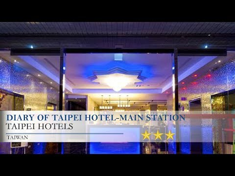 Diary of Taipei Hotel-Main Station - Taipei Hotels, Taiwan