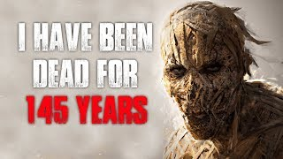 """I Have Been D*ad For 145 Years"" Creepypasta"