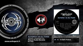AUTOPSY VS DJ TUGIE - A1 - A DARK FUTURE - SIGNAL DAMAGE - AA13