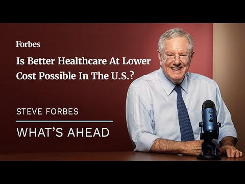 Is Better Healthcare At Dramatically Lower Costs Possible In The U.S.? Steve Forbes | Forbes