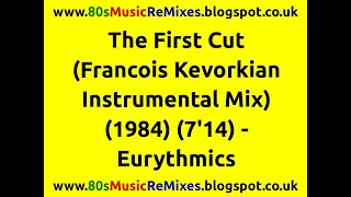 The First Cut (Francois Kevorkian Instrumental Mix) - Eurythmics | 80s Dance Music | 80s Club Mixes