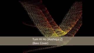 Tum Hi Ho Aashiqui 2 Bass Cover