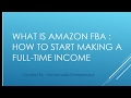 What Is Amazon FBA - How To Start Making A Full Time Income