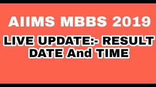 AIIMS MBBS 2019:- Result DATE and TIME