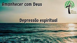 Depressão espiritural // Amanhecer com Deus // Igreja Presbiteriana Floresta - GV