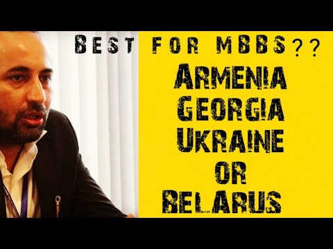 WHICH COUNTRY TO SELECT FOR MBBS ARMENIA, UKRAINE , BELARUS AND GEORGIA ??BY DR. ASHISH MAHENDRA
