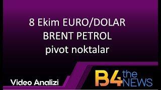 8 Ekim EURO/DOLAR - BRENT PETROL pivot noktalar