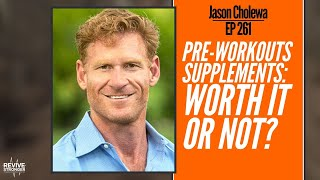 261: Jason Cholewa - Pre-Workouts Supplements: Worth it or not?
