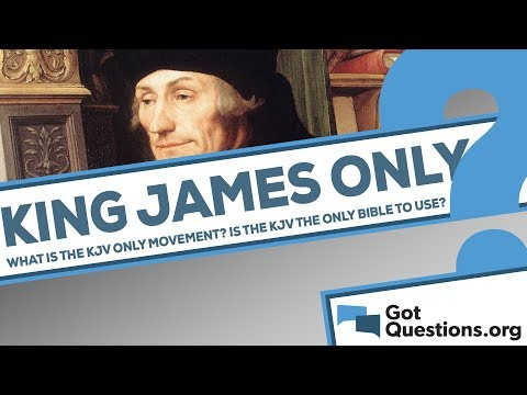 What is the KJV Only movement? Is the King James Version the