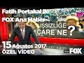 İşsizliğe çare ne? 15 Ağustos 2017 Fatih Portakal ile FOX Ana Haber