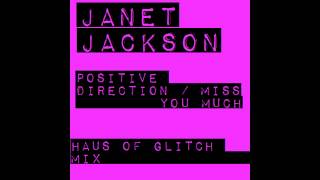 Janet Jackson - Positive Direction / Miss You Much (Haus of Glitch Mix) @janetjackson