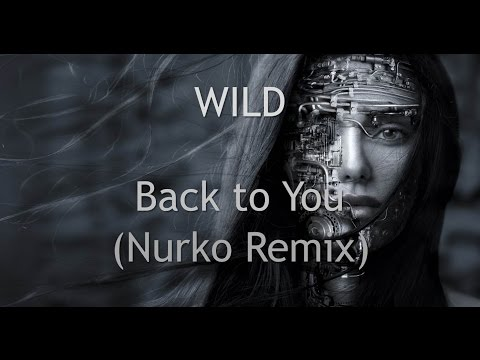 WILD - Back To You (Nurko Remix) Lyrics