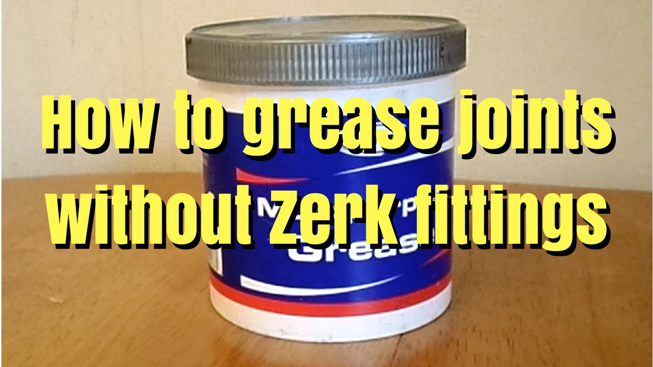 How to grease joints without zerk/nipple fittings - TryDiy