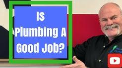Is Plumbing A Good Job?
