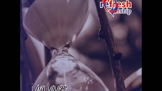 I Am Yours - Refresh Worship