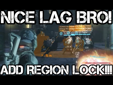 NICE LAG BRO! MASSIVE ADD REGION LOCK NOW!!! - The Division