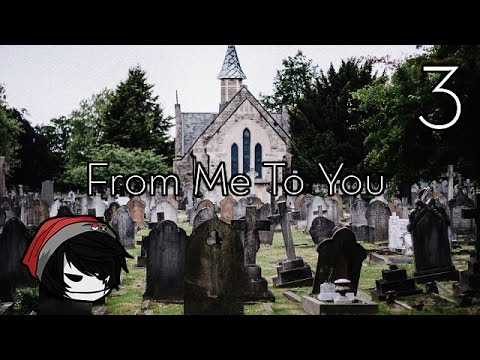 CREEPYPASTA | From Me To You | Part 3