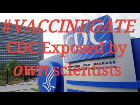 #Vaccinegate - CDC Exposed by OWN Scientists