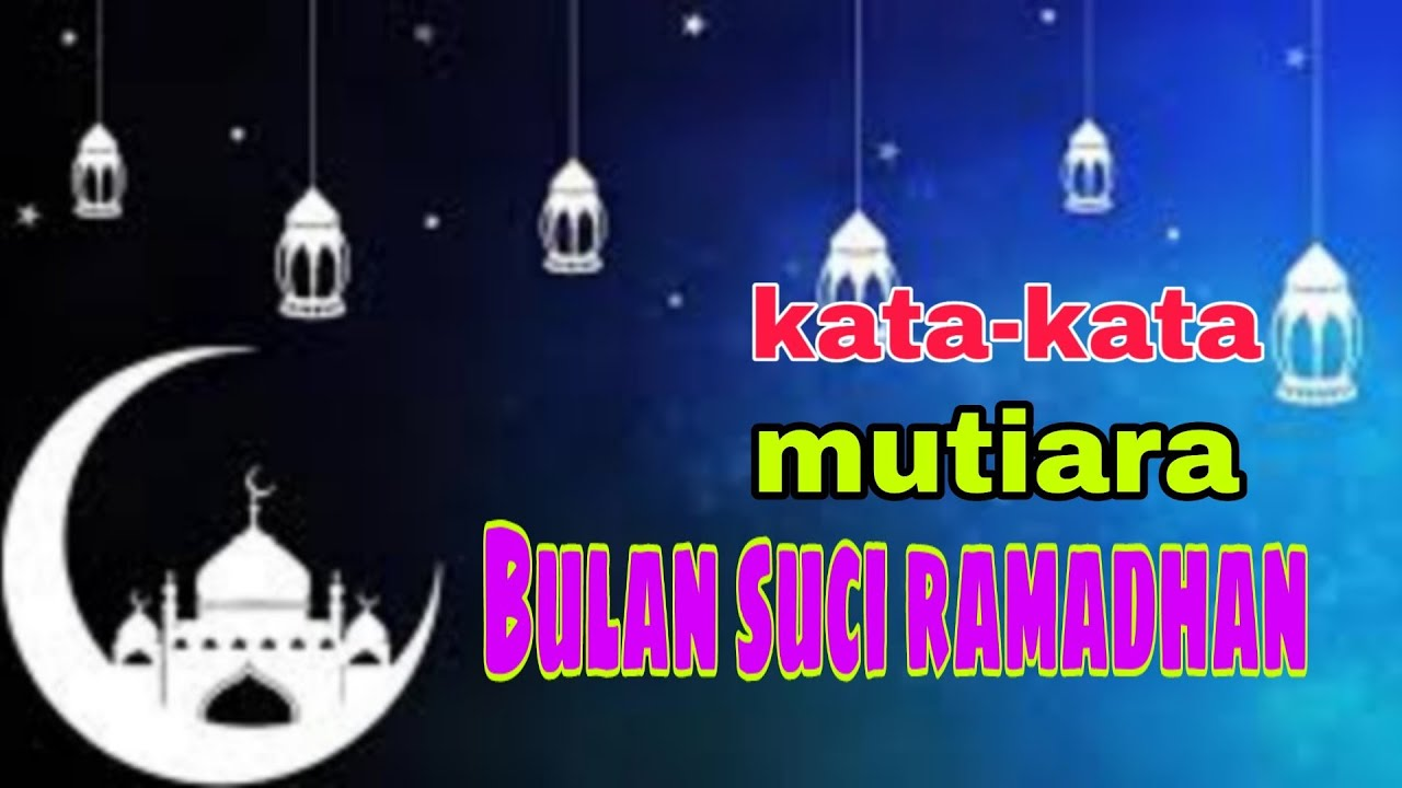 Kata Kata Mutiara Terbaru Menyambut Bulan Suci Ramadhan 2019 Youtube