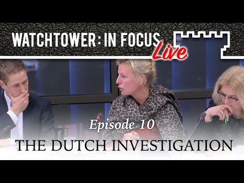 The Dutch Investigation - Episode 10 - Watchtower: In Focus LIVE