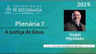 Pr. Sugel Michelén   Plenária 7 - I Encontro da Fé Reformada Nordeste   26/10/2019