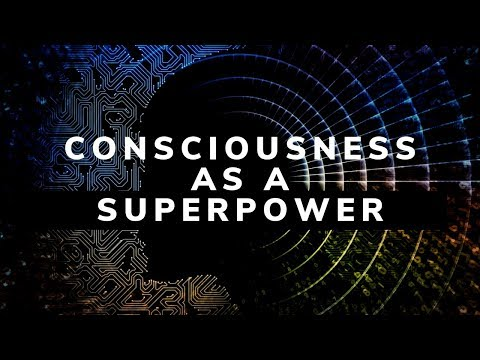 Consciousness as a Superpower