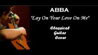 ABBA - Lay All Your Love On Me classical guitar cover