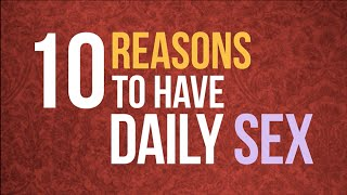 10 Reasons to Have Daily Sex - Ask the Dating Coach