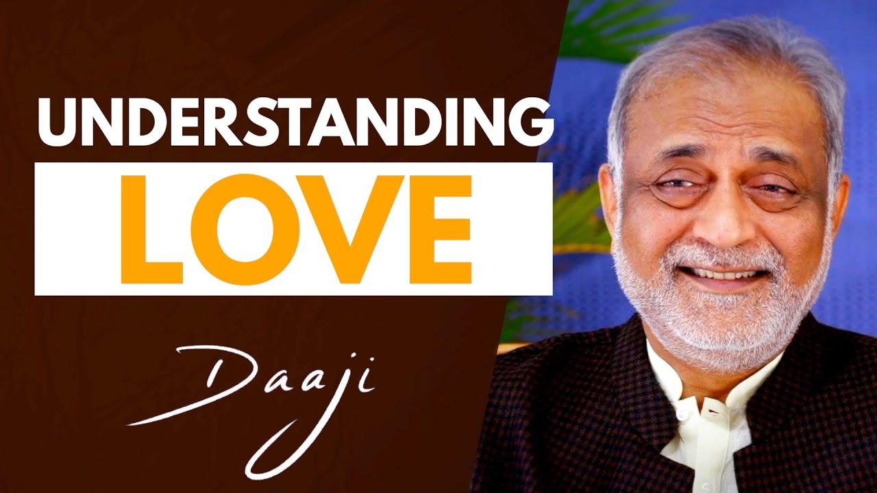 Understanding Love | Daaji | Heartfulness