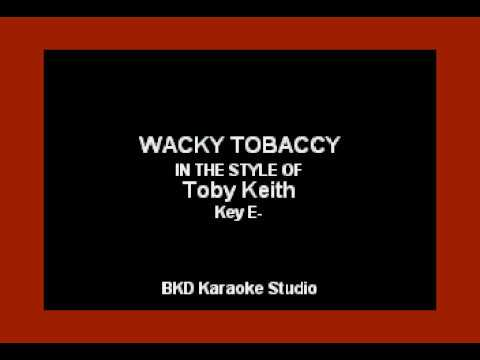 Wacky Tobaccy (In the Style of Toby Keith) (Karaoke with Lyrics)